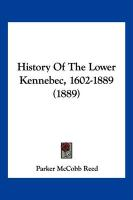 History of the Lower Kennebec, 1602-1889 (1889) - Reed, Parker McCobb