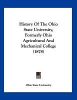 History of the Ohio State University, Formerly Ohio Agricultural and Mechanical College (1878) - Ohio State University, State University