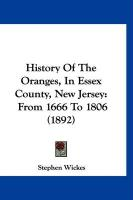 History of the Oranges, in Essex County, New Jersey: From 1666 to 1806 (1892) - Wickes, Stephen