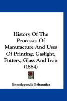 History of the Processes of Manufacture and Uses of Printing, Gaslight, Pottery, Glass and Iron (1864) - Encyclopaedia Britannica, Britannica