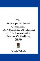 The Homeopathic Pocket Companion: Or a Simplified Abridgment of the Homeopathic Practice of Medicine (1856) - Freleigh, Martin