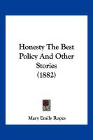 Honesty the Best Policy and Other Stories (1882) - Ropes, Mary Emily