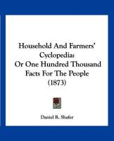 Household and Farmers' Cyclopedia: Or One Hundred Thousand Facts for the People (1873) - Shafer, Daniel R.