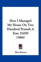 How I Managed My House on Two Hundred Pounds a Year, $1000 (1866) - Warren, Eliza
