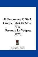 Il Pentateuco O Sia I Cinque Libri Di Mose V1: Secondo La Volgata (1776) - Reale, Stamperia