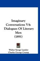 Imaginary Conversations V4: Dialogues of Literary Men (1891) - Landor, Walter Savage
