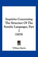 Inquiries Concerning the Structure of the Semitic Languages, Part 2 (1878) - Martin, William