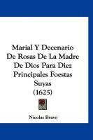 Marial y Decenario de Rosas de La Madre de Dios Para Diez Principales Foestas Suyas (1625) - Bravo, Nicolas