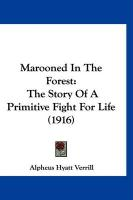 Marooned in the Forest: The Story of a Primitive Fight for Life (1916) - Verrill, Alpheus Hyatt