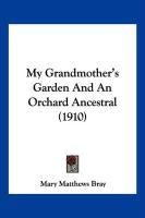 My Grandmother's Garden and an Orchard Ancestral (1910) - Bray, Mary Matthews