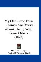 My Odd Little Folk: Rhymes and Verses about Them, with Some Others (1893) - Douglas, Malcolm