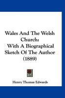 Wales and the Welsh Church: With a Biographical Sketch of the Author (1889) - Edwards, Henry Thomas