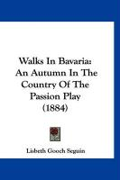 Walks in Bavaria: An Autumn in the Country of the Passion Play (1884) - Seguin, Lisbeth Gooch