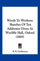 Words to Workers: Sketches of Ten Addresses Given at Wycliffe Hall, Oxford (1885) - Girdlestone, R. B.