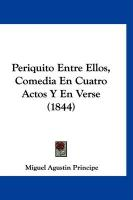 Periquito Entre Ellos, Comedia En Cuatro Actos y En Verse (1844) - Principe, Miguel Agustin
