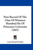 First Record of the Class of Nineteen Hundred Six of Princeton University (1907) - Froelick, Louis Daniel