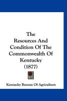 The Resources and Condition of the Commonwealth of Kentucky (1877) - Kentucky Bureau of Agriculture, Bureau O