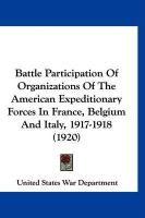 Battle Participation of Organizations of the American Expeditionary Forces in France, Belgium and Italy, 1917-1918 (1920) - United States War Department, States War