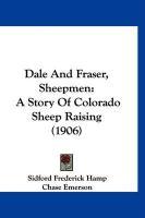Dale and Fraser, Sheepmen: A Story of Colorado Sheep Raising (1906) - Hamp, Sidford Frederick
