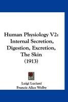 Human Physiology V2: Internal Secretion, Digestion, Excretion, the Skin (1913) - Luciani, Luigi