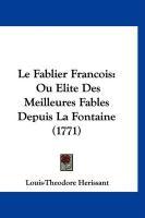 Le Fablier Francois: Ou Elite Des Meilleures Fables Depuis La Fontaine (1771) - Herissant, Louis-Theodore