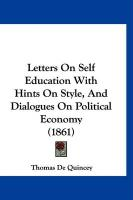 Letters on Self Education with Hints on Style, and Dialogues on Political Economy (1861) - de Quincey, Thomas
