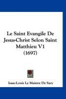 Le Saint Evangile de Jesus-Christ Selon Saint Matthieu V1 (1697) - De Sacy, Isaac-Louis Le Maistre