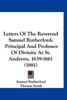 Letters of the Reverend Samuel Rutherford: Principal and Professor of Divinity at St. Andrews, 1639-1661 (1881) - Rutherford, Samuel