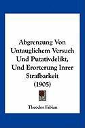 Abgrenzung Von Untauglichem Versuch Und Putativdelikt, Und Erorterung Inrer Strafbarkeit (1905) - Fabian, Theodor