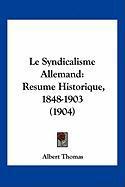 Le Syndicalisme Allemand: Resume Historique, 1848-1903 (1904) - Thomas, Albert
