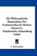 Die Philosophische Begrundung Der Evolutionstheorie Herbert Spencer's: Akademische Abhandlung (1904) - Mariupolsky, L.