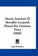 Alcuni Antenati Di Monaldo Leopardi Illustri Per Cristiana Pieta (1890) - Lapi Publisher, Publisher