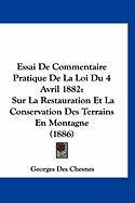 Essai de Commentaire Pratique de La Loi Du 4 Avril 1882: Sur La Restauration Et La Conservation Des Terrains En Montagne (1886) - Chesnes, Georges Des