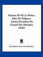 Defense de M. Le Prince Jules de Polignac: Ancien President Du Conseil Des Ministres (1830) - Martignac, Jean Baptiste Sylvere Gay