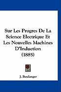 Sur Les Progres de La Science Electrique Et Les Nouvelles Machines D'Induction (1885) - Boulanger, J.