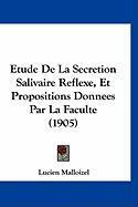 Etude de La Secretion Salivaire Reflexe, Et Propositions Donnees Par La Faculte (1905) - Malloizel, Lucien