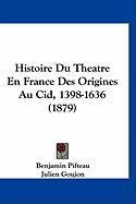 Histoire Du Theatre En France Des Origines Au Cid, 1398-1636 (1879) - Pifteau, Benjamin; Goujon, Julien