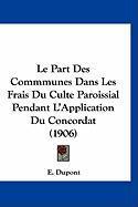 Le Part Des Commmunes Dans Les Frais Du Culte Paroissial Pendant L'Application Du Concordat (1906) - DuPont, E.