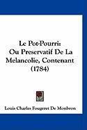 Le Pot-Pourri: Ou Preservatif de La Melancolie, Contenant (1784) - De Monbron, Louis Charles Fougeret