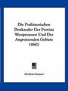 Die Prahistorischen Denkmaler Der Provinz Westpreussen Und Der Angrenzenden Gebiete (1887)