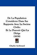 de La Population Consideree Dans Ses Rapports Avec La Societe Civile: Et Le Pouvoir Qui La Dirige (1838) - Archinard, Charles