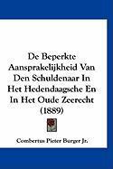 de Beperkte Aansprakelijkheid Van Den Schuldenaar in Het Hedendaagsche En in Het Oude Zeerecht (1889) - Burger, Combertus Pieter, Jr.