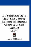Des Droits Individuels Et de Leur Garantie Judiciaire Specialement Contre Le Pouvoir Legislatif (1906) - Wohlgemuth, Maurice