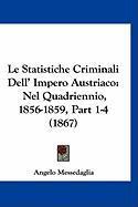 Le Statistiche Criminali Dell' Impero Austriaco: Nel Quadriennio, 1856-1859, Part 1-4 (1867) - Messedaglia, Angelo