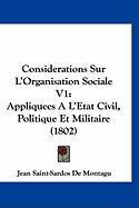 Considerations Sur L'Organisation Sociale V1: Appliquees A L'Etat Civil, Politique Et Militaire (1802) - De Montagu, Jean Saint-Sardos