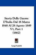 Storia Delle Guerre D'Italia Dal 18 Marzo 1848 Al 28 Agosto 1849 V1, Part 1 (1862) - Scalchi, Luigi
