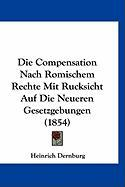 Die Compensation Nach Romischem Rechte Mit Rucksicht Auf Die Neueren Gesetzgebungen (1854)