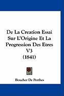de La Creation Essai Sur L'Origine Et La Progression Des Etres V3 (1841) - De Perthes, Boucher
