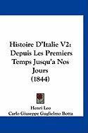 Histoire D'Italie V2: Depuis Les Premiers Temps Jusqu'anos Jours (1844) - Leo, Henri; Botta, Carlo Giuseppe Guglielmo