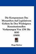 Die Kompetenzen Des Monarchen Auf Legislativem Gebiete in Den Wichtigsten Konstitutionellen Verfassungen Von 1791 Bis 1850 (1908) - Kuhne, Hugo